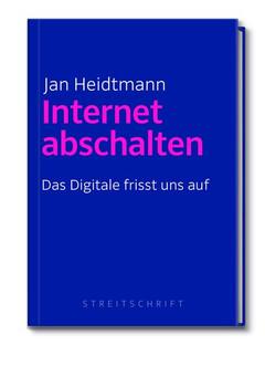 Internet abschalten. Das Digitale frisst uns auf - Jan Heidtmann  [Gebundene Ausgabe]