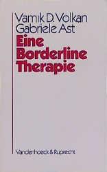 Eine Borderline-Therapie: Strukturelle und Objektbeziehungskonflikte in der Psychoanalyse der Borderline-Persönlichkeitsorganisation - Vamik D. Volkan