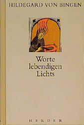 Worte lebendigen Lichts - Hildegard von Bingen