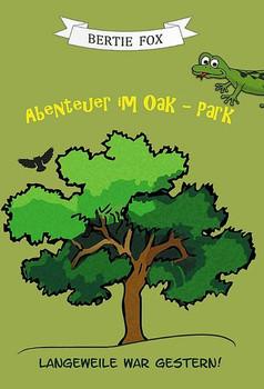 Abenteuer im Oak-Park. Langeweile war gestern! - Bertie Fox [Gebundene Ausgabe]