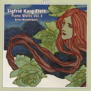 Ernst Breidenbach - Sigfrid Karg-Elert (1877-1933): Werke für Klavier - Piano Works - Vol. 3
