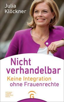 Nicht verhandelbar. Keine Integration ohne Frauenrechte - Julia Klöckner  [Gebundene Ausgabe]