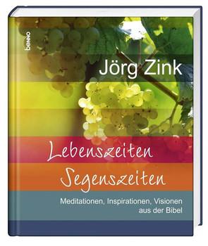 Lebenszeiten - Segenszeiten. Meditationen, Inspirationen, Visionen aus der Bibel - Jörg Zink