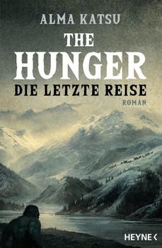 The Hunger - Die letzte Reise. Roman - Alma Katsu  [Taschenbuch]