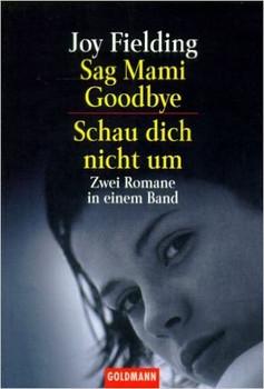 Sag Mammi goodbye / Schau dich nicht um. Zwei Romane in einem Band. - Joy Fielding