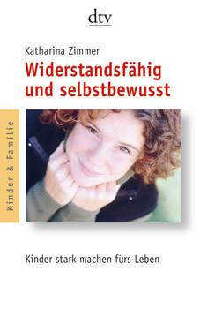 Widerstandsfähig und selbstbewusst: Kinder stark machen fürs Leben - Katharina Zimmer
