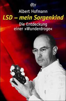 LSD - mein Sorgenkind: Die Entdeckung einer »Wunderdroge« - Albert Hofmann