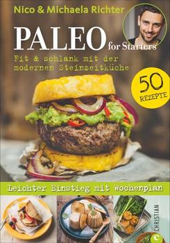 Paleo for Starters. Fit & schlank mit der modernen Steinzeitküche - Nico Richter  [Taschenbuch]