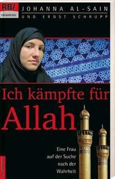 Ich kämpfte für Allah: Eine Frau auf der Suche nach der Wahrheit - Johanna al Sain