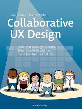 Collaborative UX Design. Lean UX und Design Thinking: Teambasierte Entwicklung menschzentrierter Produkte - Wallach Dieter [Gebundene Ausgabe]