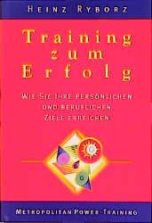 Training zum Erfolg. Wie Sie Ihre persönlichen und beruflichen Ziele erreichen - Heinz Ryborz