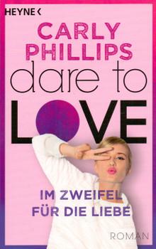Dare to Love: Band 6 - Im Zweifel für die Liebe - Carly Phillips [Taschenbuch]