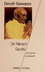 Der Mensch Gandhi. Sein Leben ist eine Botschaft. - Eknath Easwaran