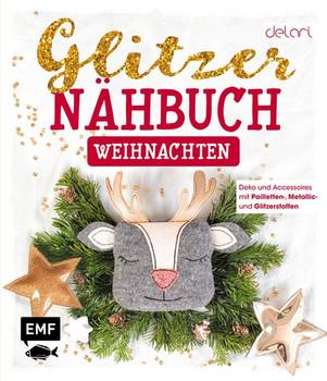 Das Glitzer-Nähbuch – Weihnachten. Deko und Accessoires mit Pailletten-, Metallic- und Glitzerstoffen - delari  [Gebundene Ausgabe]