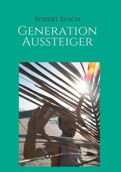 Generation Aussteiger - Robert Busch  [Taschenbuch]