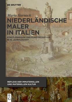 Niederländische Maler in Italien. Künstlerreisen und Kunstrezeption im 16. Jahrhundert - Maria Harnack  [Gebundene Ausgabe]