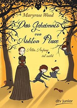 Das Geheimnis von Ashton Place: Band 1 - Aller Anfang ist wild - Maryrose Wood [Taschenbuch]