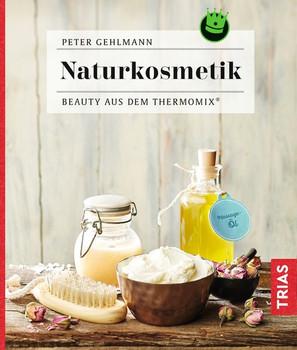 Naturkosmetik. Beauty aus dem Thermomix® - Peter Gehlmann  [Taschenbuch]