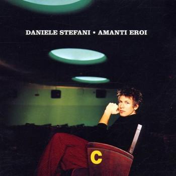Daniele Stefani - Amanti Eroi