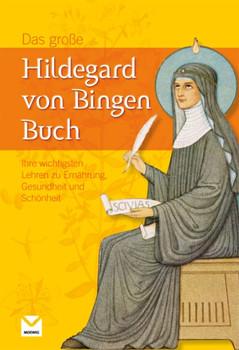 Das große Hildegard von Bingen Buch: Ihre wichtigsten Lehren zu Ernährung, Gesundheit und Schönheit - Heidelore Kluge