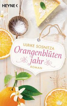 Orangenblütenjahr. Roman - Ulrike Sosnitza  [Taschenbuch]