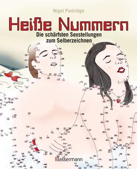 Heiße Nummern - Die schärfsten Sexstellungen zum Selberzeichnen: Punkt für Punkt zum Höhepunkt - Partridge, Nigel
