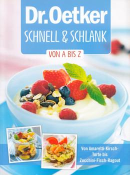 Dr. Oetker Schnell und Schlank von A bis Z - Von Amaretti-Kirsch-Torte bis Zucchini-Fisch-Ragout [Broschiert]