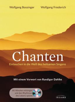 Chanten: Eintauchen in die Welt des heilsamen Singens - Bossinger, Wolfgang
