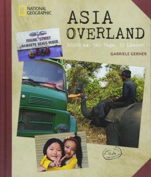 Asia Overland. 50.000 km, 540 Tage, 20 Länder - Gabriele Gerner-Haudum  [Gebundene Ausgabe]