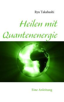 Heilen mit Quantenenergie: Eine Anleitung - Ryu Takahashi