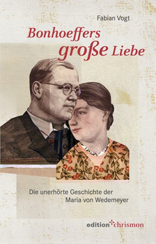Bonhoeffers große Liebe. Die unerhörte Geschichte der Maria von Wedemeyer - Fabian Vogt [Gebundene Ausgabe]