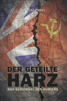 Der geteilte Harz. Das Schicksal des Kuriers - Andreas Pawel  [Gebundene Ausgabe]
