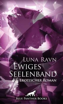 Ewiges Seelenband | Erotischer Roman. Mila setzt alles daran, den Mann ihrer Träume für sich zu gewinnen … - Luna Ravn  [Taschenbuch]