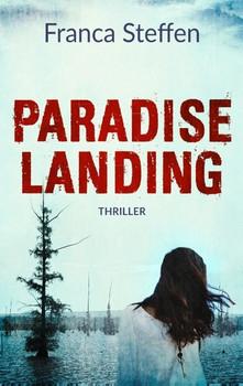 Paradise Landing. Thriller - Franca Steffen  [Taschenbuch]