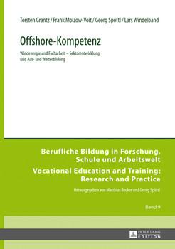 Offshore-Kompetenz: Windenergie und Facharbeit - Sektorentwicklung und Aus- und Weiterbildung - Grantz, Torsten