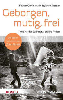 Was Kinder stark macht. Die besten Kolumnen aus Fritz + Fränzi - Fabian Grolimund  [Gebundene Ausgabe]
