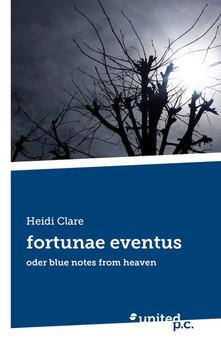 fortunae eventus. oder blue notes from heaven - Heidi Clare  [Taschenbuch]