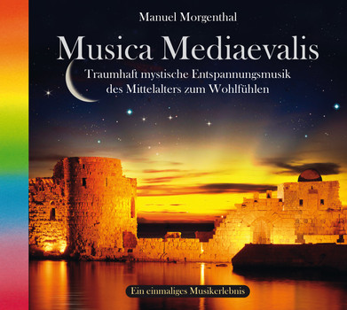 Manuel Morgenthal - Musica Mediaevalis: Traumhaft mystische Entspannungsmusik des Mittelalters zum Wohlfühlen