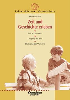 Lehrer-Bücherei: Grundschule: Zeit und Geschichte erleben - Horst Schaub