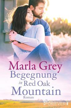 Begegnung in Red Oak Mountain. Roman - Marla Grey  [Taschenbuch]
