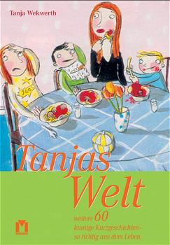 Tanjas Welt 03: Weitere 60 launige Kurzgeschichten - so richtig aus dem Leben - Tanja Wekwerth