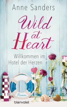 Wild at Heart - Willkommen im Hotel der Herzen. Roman - Anne Sanders  [Taschenbuch]