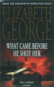What Came Before He Shot Her. - Elizabeth George