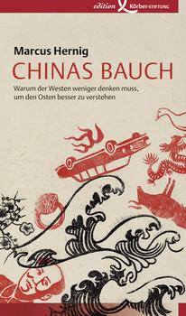 Chinas Bauch: Warum der Westen weniger denken muss, um den Osten besser zu verstehen - Hernig, Marcus