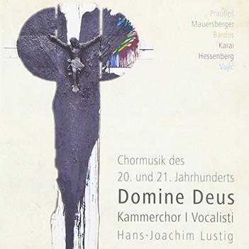 Lustig - Domine Deus - Chormusik des 20. und 21. Jahrhunderts