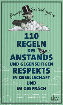 110 Regeln des Anstands und gegenseitigen Respekts in Gesellschaft und im Gespräch - George Washington  [Gebundene Ausgabe]