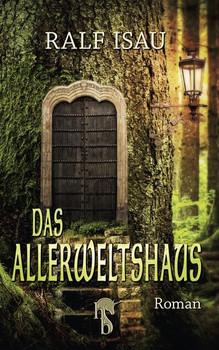 Das Allerweltshaus. Phantastischer Roman - Ralf Isau  [Taschenbuch]