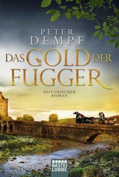 Das Gold der Fugger. Historischer Roman - Peter Dempf  [Taschenbuch]