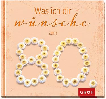 Was ich dir wünsche zum 80 - GROH Verlag