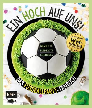 Ein HOCH auf uns! Das Fußballparty-Fanbuch - Limitierte WM-Ausgabe mit Spielplan. Rezepte, Fun-Facts und Lifehacks [Gebundene Ausgabe]